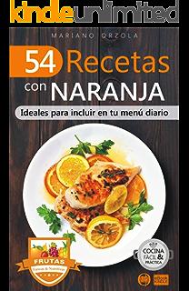 54 RECETAS CON NARANJA: Ideales para incluir en tu menú diario (Colección Cocina Fácil