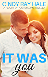 It Was You: A Reach For Your Dreams Novella