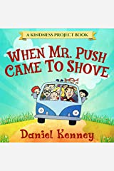 When Mr. Push Came To Shove (Kindness Project Book 1) Kindle Edition