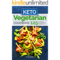 Keto Vegetarian Cookbook: 125 Easy Ketogenic Plant-Based Recipes for Weight Loss