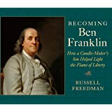 Becoming Ben Franklin: How a Candle-Maker's Son Helped Light the Flame of Liberty