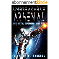Unbreakable Arsenal (Full Metal Superhero Book 5) (English Edition)