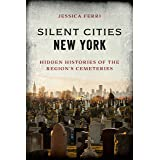 Silent Cities New York: Hidden Histories of the Region's Cemeteries
