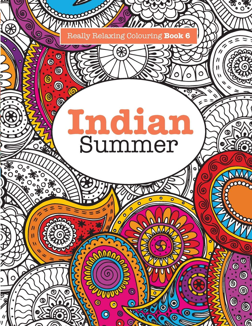 Coloring book color of art - Amazon Com Really Relaxing Colouring Book 6 Indian Summer A Jewelled Journey Through Indian Pattern And Colour Really Relaxing Colouring Books Volume