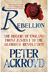 Rebellion: The History of England from James I to the Glorious Revolution Kindle Edition