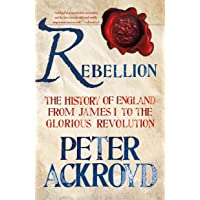 Rebellion: The History of England from James I to the Glorious Revolution: 3