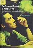 The Sensuous Cinema of Wong Kar-wai: Film Poetics and the Aesthetic of Disturbance