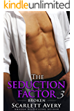 Billionaire Romance: The Seduction Factor – Broken: Billionaire Series (The Seduction Factor Series Book 3)