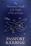 An Adventurers Guide to the Jungles of Time and Space: Passport & Journal