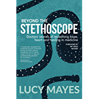 Beyond the Stethoscope: Doctors' stories of reclaiming hope, heart and healing in medicine