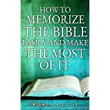 How To Memorize The Bible Easily And Get The Most From It