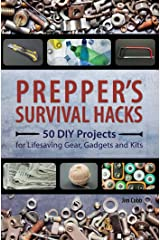 Prepper's Survival Hacks: 50 DIY Projects for Lifesaving Gear, Gadgets and Kits Paperback