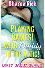 Playing Games! With Daddy In The Attic! (Dirty Daddy Series) Kindle Edition