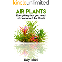 Air Plants: Everything that you need to know about Air Plants in a single book (air plants, air plant care, terrarium…