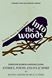 Into the Woods: Stories, Poems, Essays & More (Mindful Writers Retreat Series Book 1)