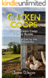 Chicken Coops: DIY Chicken Coop Plans Guide: An Essential Step-By-Step Guide for Beginners (DIY, beginners, gardening, woodwork, backyard, projects)