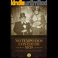 No Tempo dos Contos de Réis: Da Monarquia à República Tudo é História