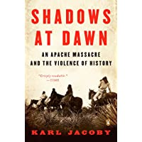 Shadows at Dawn: An Apache Massacre and the Violence of History