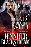Dead to Begin With (Blood Prince Series Book 7)