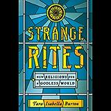 Strange Rites: New Religions for a Godless World