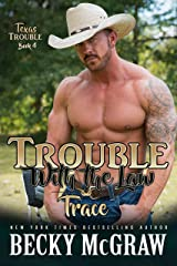 Trouble With The Law: Texas Trouble Series Book 11 Kindle Edition