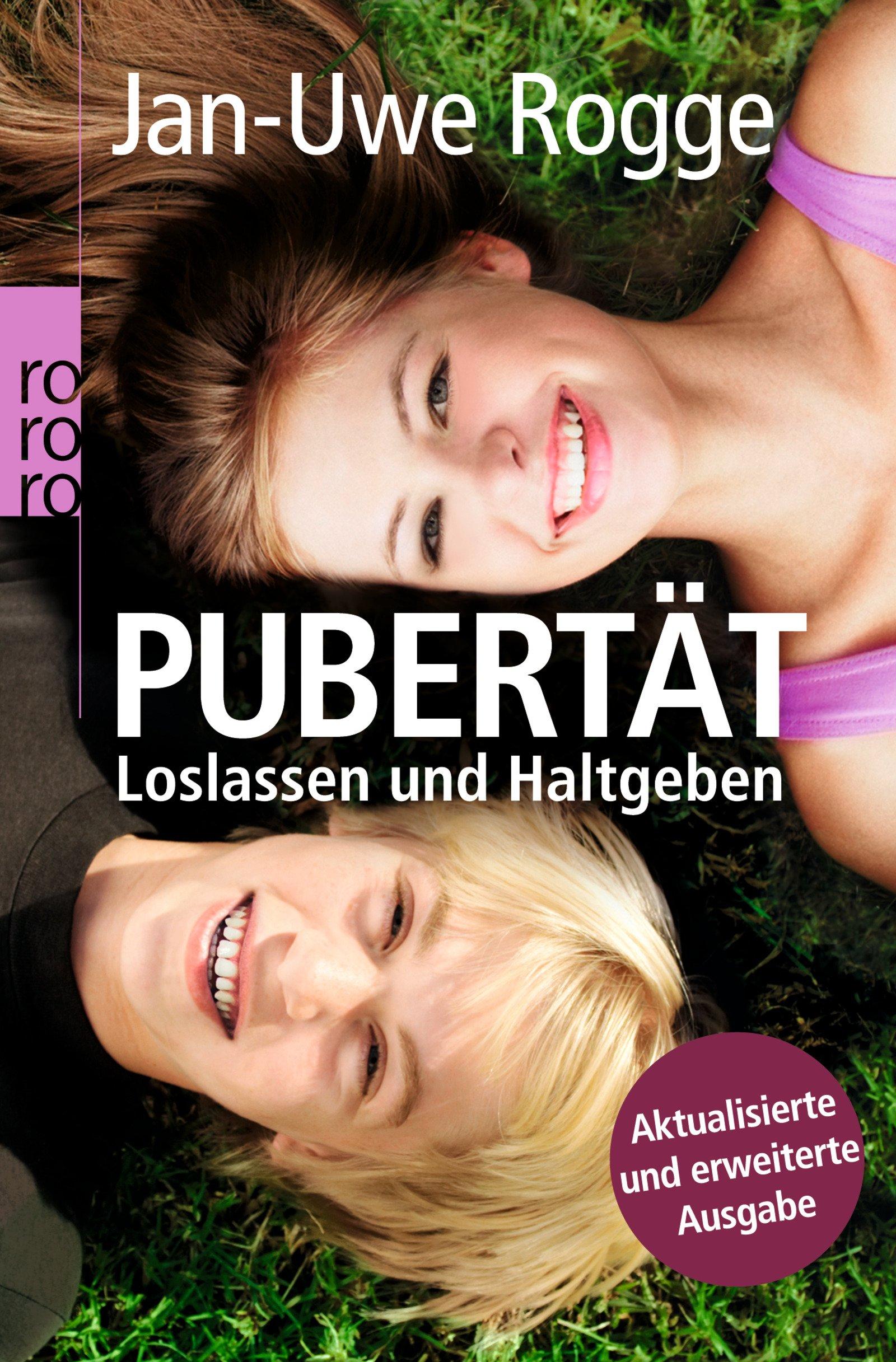 Pubertät: Loslassen und Haltgeben Taschenbuch – 1. Oktober 2010 Jan-Uwe Rogge Rowohlt Taschenbuch 3499626551 Pubertät; Elternratgeber