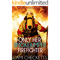 Only Her Smokejumper Firefighter (Mystical Lake Resort Romance Book 8)