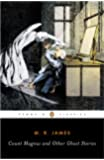 Count Magnus and Other Ghost Stories: The Complete Ghost Stories of M. R. James v. 1 (Penguin Classics)