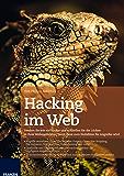 Hacking im Web: Cross-Site-Scripting, SQL Injections, File Inklusion, Header Injection, Cross-Site-Request-Forgery und Clickjacking: Schließen Sie die Lücken in Ihrer Webanwendung