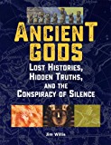 Ancient Gods: Lost Histories, Hidden Truths, and the Conspiracy of Silence