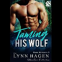 Taming His Wolf [Dark Knights 3] (Siren Publishing The Lynn Hagen ManLove Collection) (English Edition)