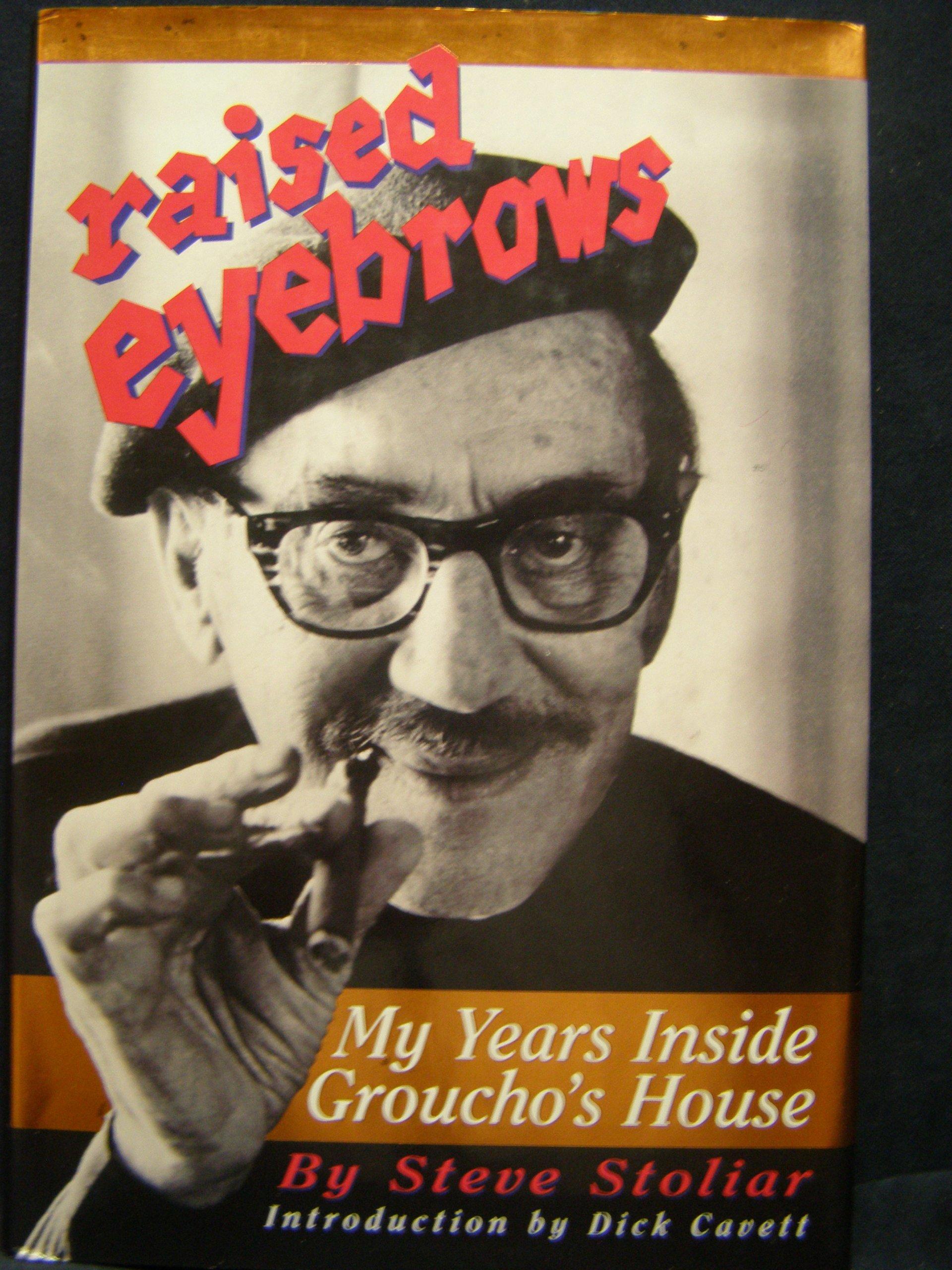Raised Eyebrows My Years Inside Grouchos House Steve Stoliar