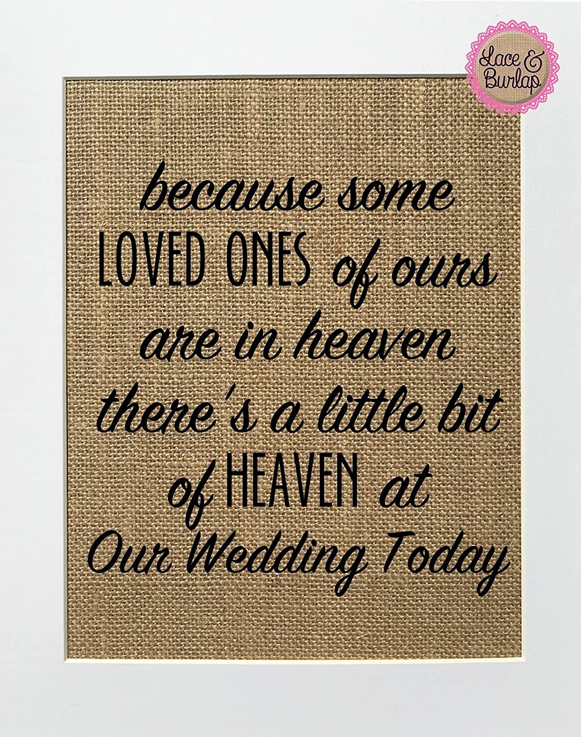 8x10 UNFRAMED Because Some Loved Ones of Ours are in Heaven There's a Little Bit of Heaven at Our Wedding Today / Burlap Print Sign / Rustic Shabby Chic Vintage Wedding Decor Sign