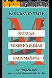 Nuevas Misericordias Cada Mañana: 365 reflexiones para recordarte el evangelio todos los días (Spanish Edition)