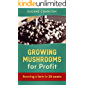 Growing Mushrooms For Profit: Running A Farm In 28 Weeks (English Edition)