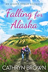 Falling for Alaska (An Alaska Dream Romance Book 1) Kindle Edition