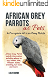 African Grey Parrots as Pets: African Grey Parrot facts & information including where to buy, health, diet, lifespan, types, breeding, fun facts and more! ... African Grey Guide (English Edition)