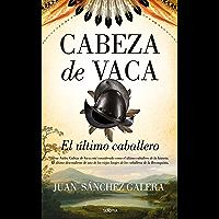 Cabeza de Vaca. El último caballero (Spanish Edition)