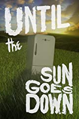 Until the Sun Goes Down (Until... Book 1) Kindle Edition