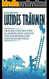 Luzides Träumen: Träume steuern und Klarträumen lernen für Anfänger und Fortgeschrittene