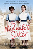The Midwife's Sister: The Story of Call The Midwife's Jennifer Worth by her sister Christine (English Edition)