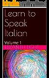 Learn to Speak Italian: Volume 1