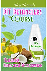 DIY Detanglers Course (Book 6, DIY Hair Products): A Primer on How to Make Proper Hair Detanglers (Neno Natural's DIY Hair Products) Kindle Edition