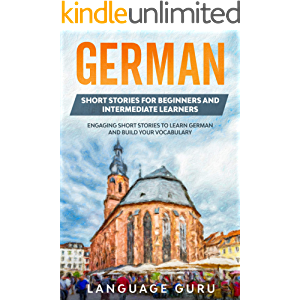 German Short Stories for Beginners and Intermediate Learners: Engaging Short Stories to Learn German and Build Your…
