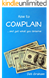 How to Complain: ...and get what you deserve