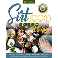 Sirtfood Diet Recipes: 130+ Healthy Recipes Easy to Follow. A Quick Start Guide...