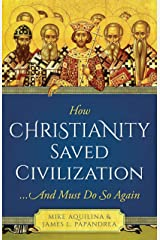 How Christianity Saved Civilization... And Must Do So Again Paperback