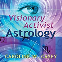 Visionary Activist Astrology: Become a Secret Agent for Transformation