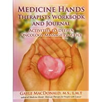 Medicine Hands Therapists Workbook and Journal: Activities to Deepen Oncology Massage Practice