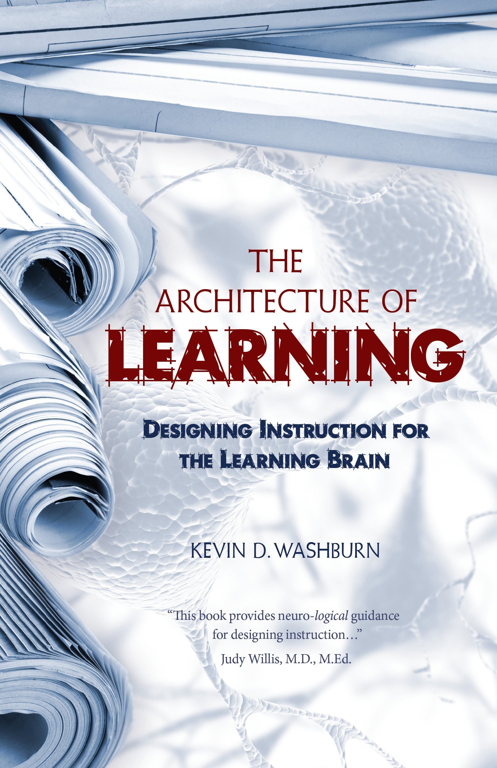 The Architecture Of Learning Designing Instruction For The Learning Brain Kevin D Washburn 9780984345908 Amazon Com Books